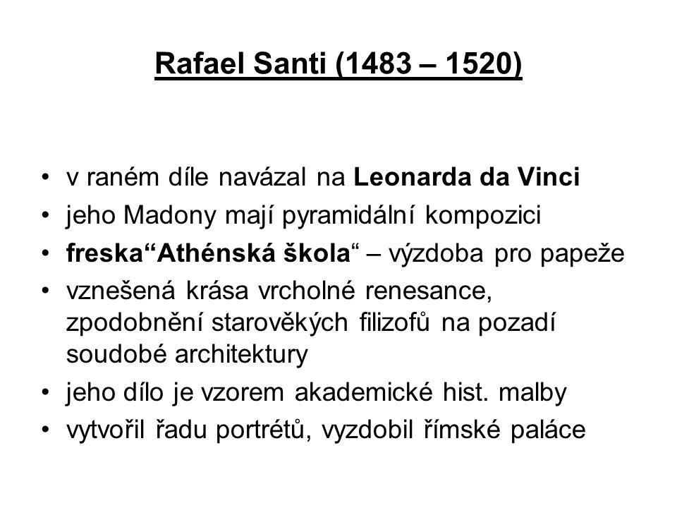 Rafael Santi (1483 – 1520) v raném díle navázal na Leonarda da Vinci