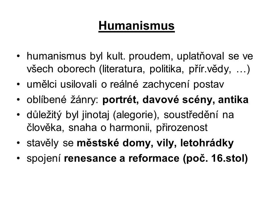 Humanismus humanismus byl kult. proudem, uplatňoval se ve všech oborech (literatura, politika, přír.vědy, …)