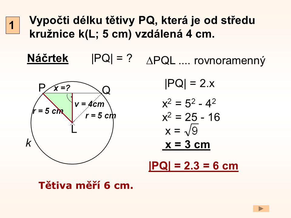 Vypočti délku tětivy PQ, která je od středu kružnice k(L; 5 cm) vzdálená 4 cm.