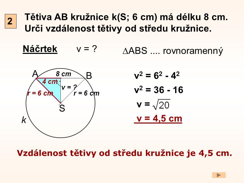 Tětiva AB kružnice k(S; 6 cm) má délku 8 cm