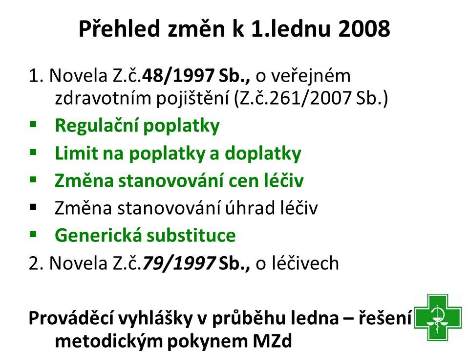 Přehled změn k 1.lednu 2008 1. Novela Z.č.48/1997 Sb., o veřejném zdravotním pojištění (Z.č.261/2007 Sb.)