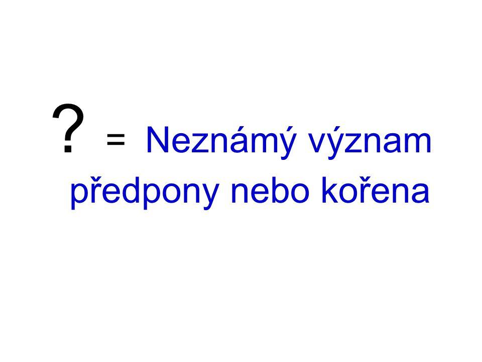 = Neznámý význam předpony nebo kořena