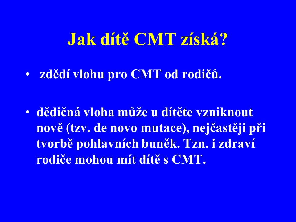 Jak dítě CMT získá zdědí vlohu pro CMT od rodičů.