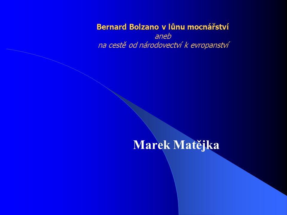 Bernard Bolzano v lůnu mocnářství aneb na cestě od národovectví k evropanství