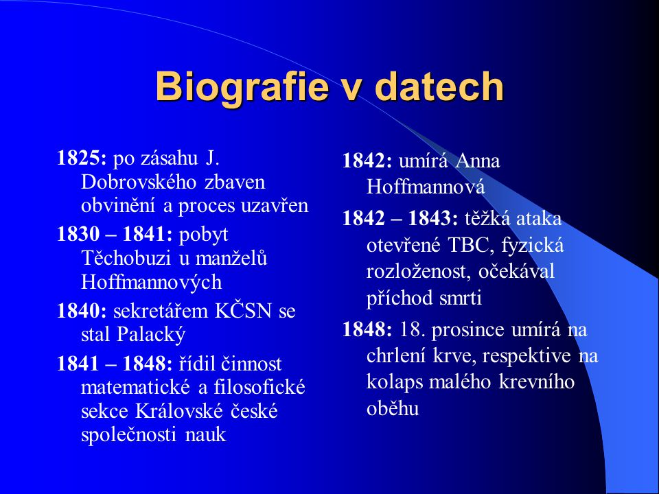 Biografie v datech 1825: po zásahu J. Dobrovského zbaven obvinění a proces uzavřen. 1830 – 1841: pobyt Těchobuzi u manželů Hoffmannových.