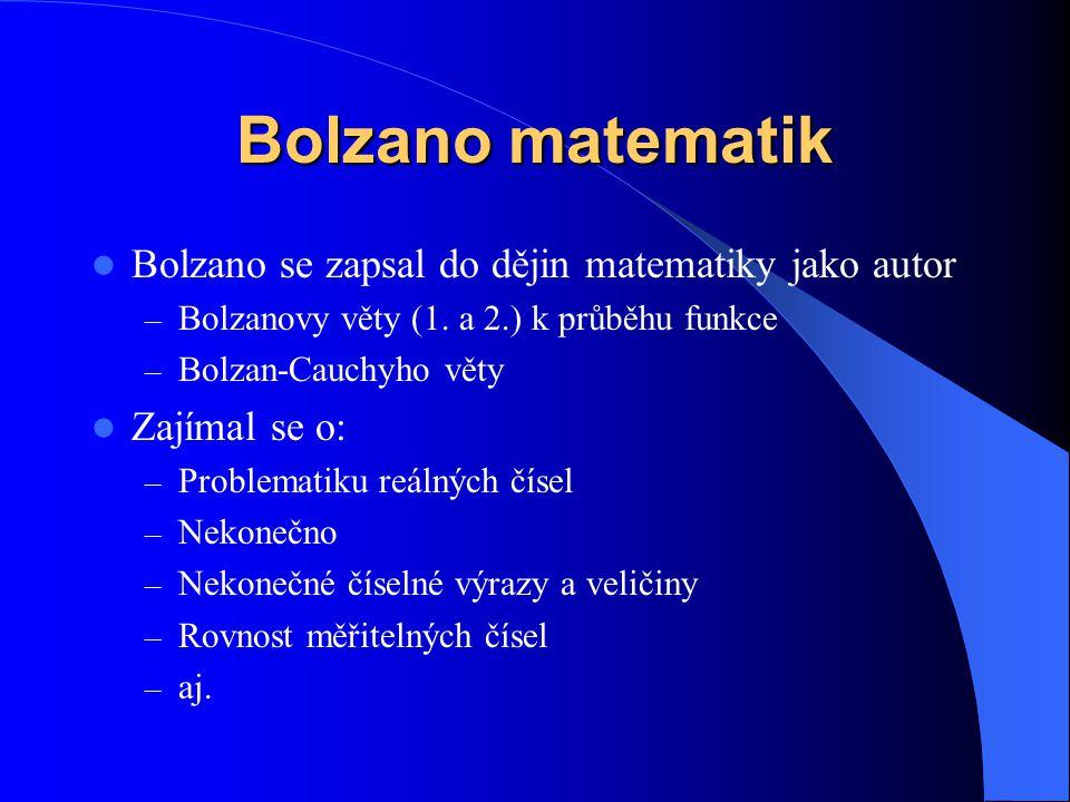 Bolzano matematik Bolzano se zapsal do dějin matematiky jako autor