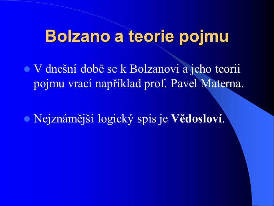 Bolzano a teorie pojmu V dnešní době se k Bolzanovi a jeho teorii pojmu vrací například prof. Pavel Materna.
