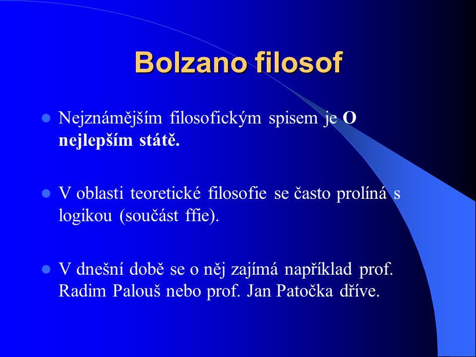 Bolzano filosof Nejznámějším filosofickým spisem je O nejlepším státě.