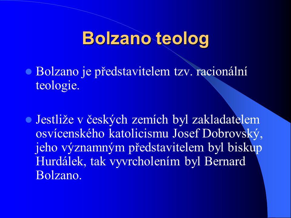 Bolzano teolog Bolzano je představitelem tzv. racionální teologie.