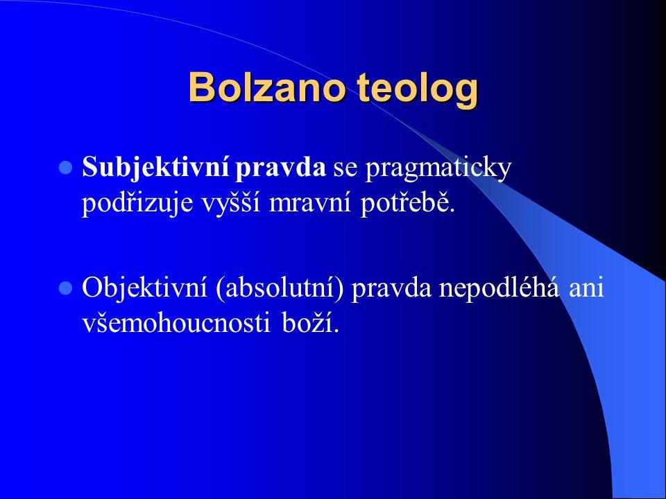 Bolzano teolog Subjektivní pravda se pragmaticky podřizuje vyšší mravní potřebě.