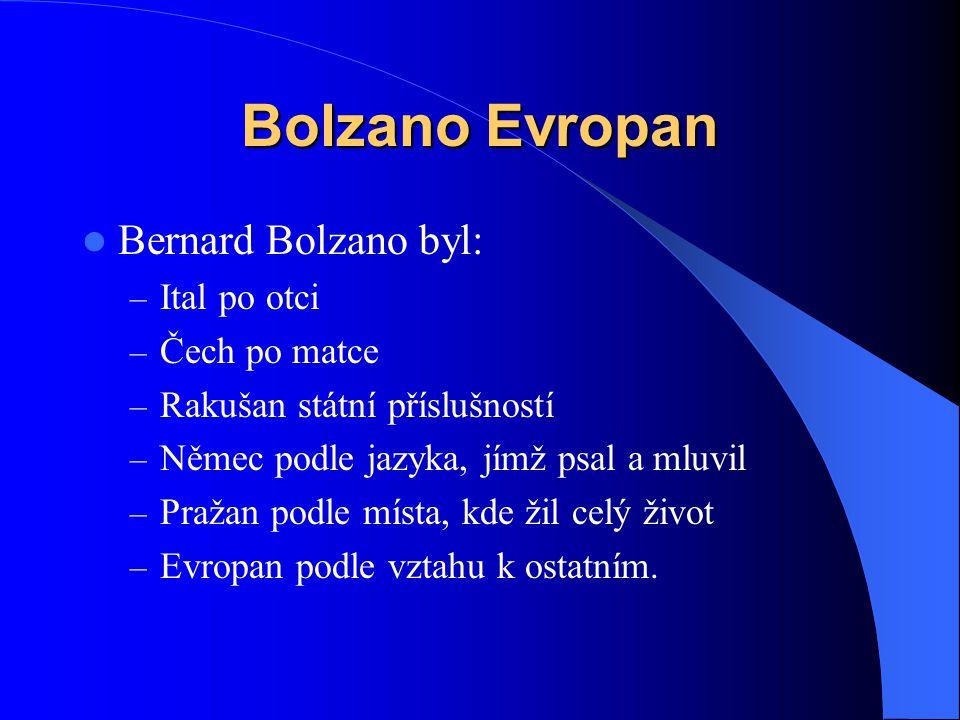 Bolzano Evropan Bernard Bolzano byl: Ital po otci Čech po matce