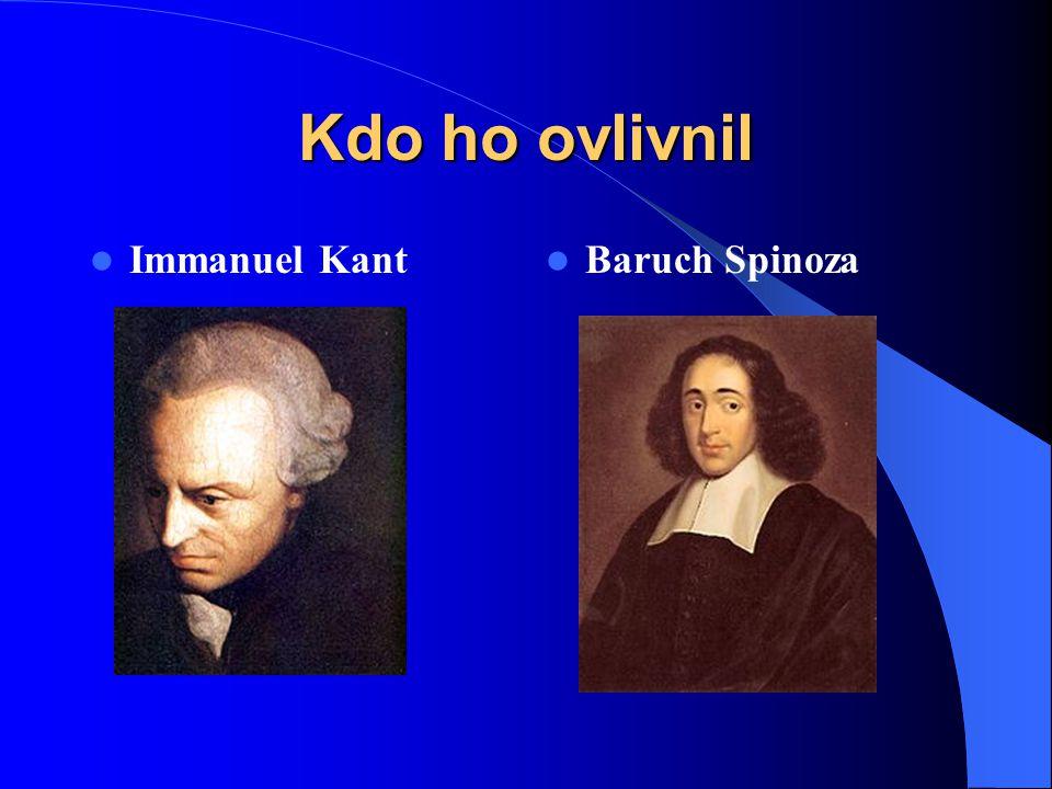 Kdo ho ovlivnil Immanuel Kant Baruch Spinoza