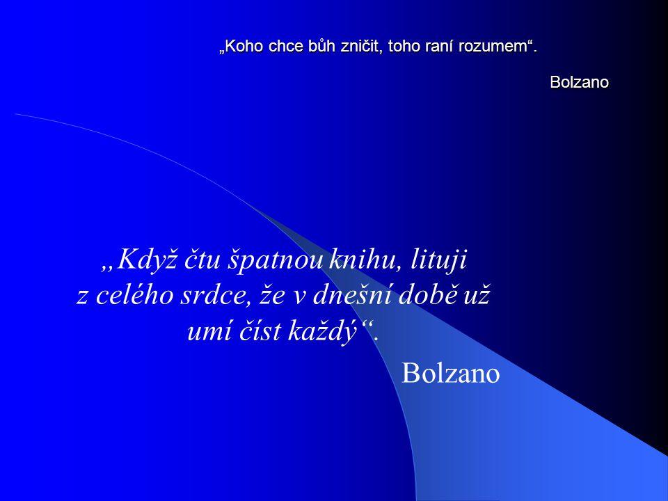 """""""Koho chce bůh zničit, toho raní rozumem . Bolzano"""