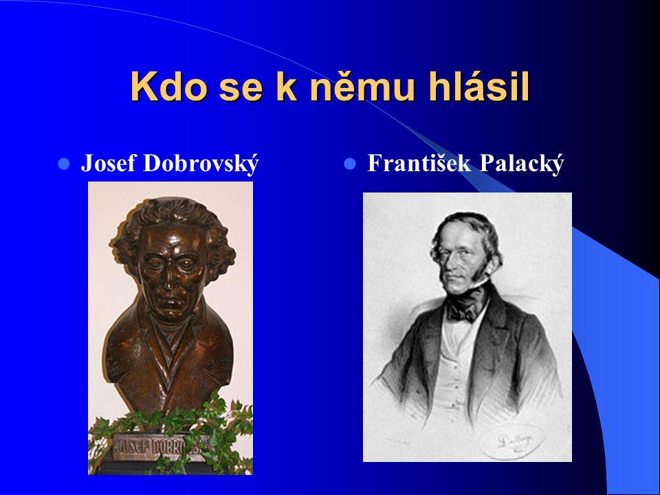 Kdo se k němu hlásil Josef Dobrovský František Palacký