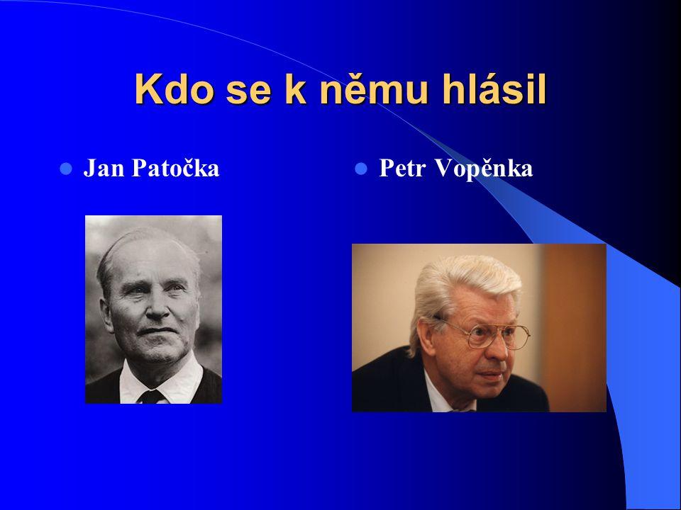 Kdo se k němu hlásil Jan Patočka Petr Vopěnka