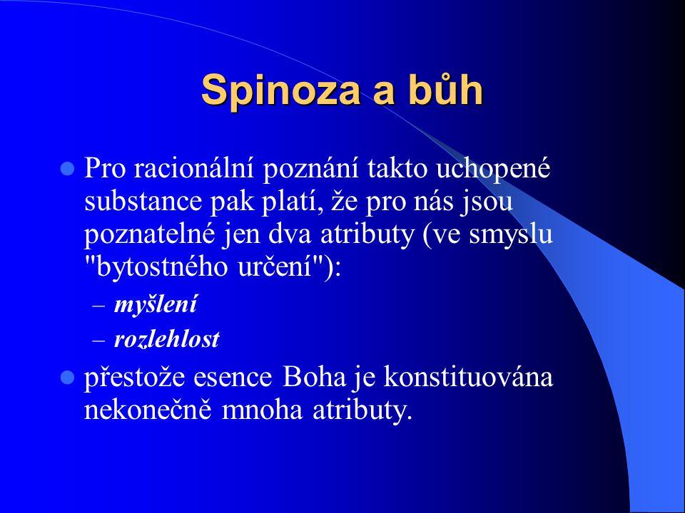 Spinoza a bůh Pro racionální poznání takto uchopené substance pak platí, že pro nás jsou poznatelné jen dva atributy (ve smyslu bytostného určení ):