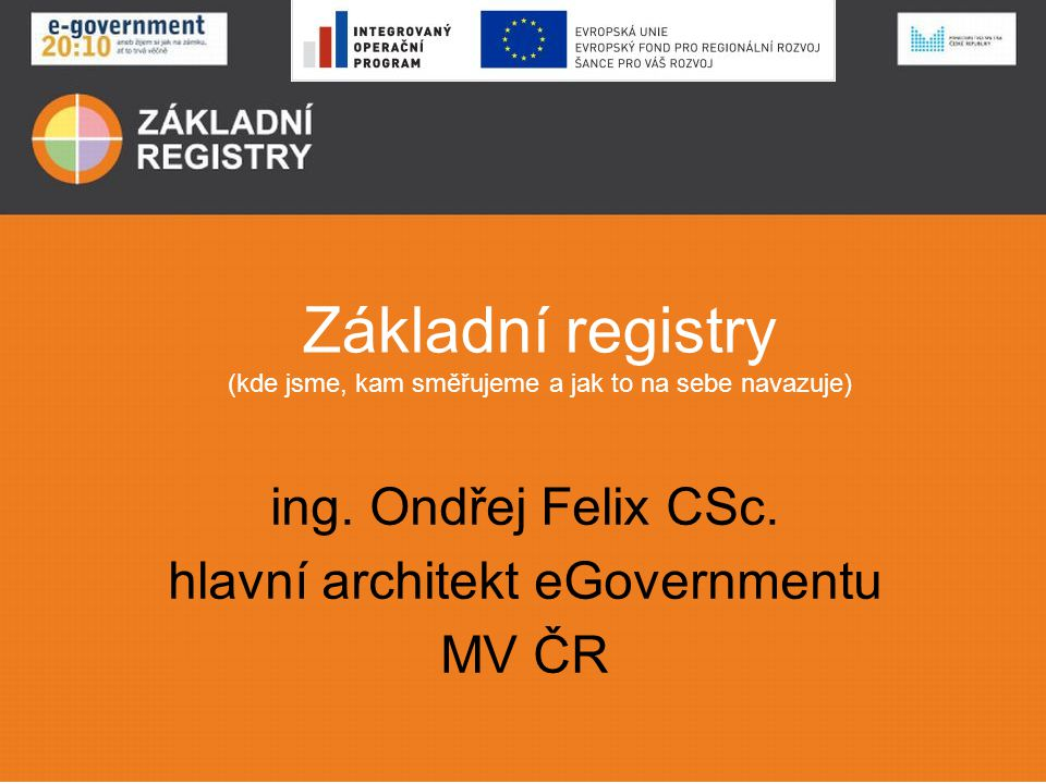 Základní registry (kde jsme, kam směřujeme a jak to na sebe navazuje)