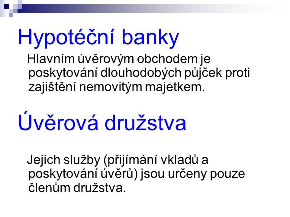 Hypotéční banky Úvěrová družstva