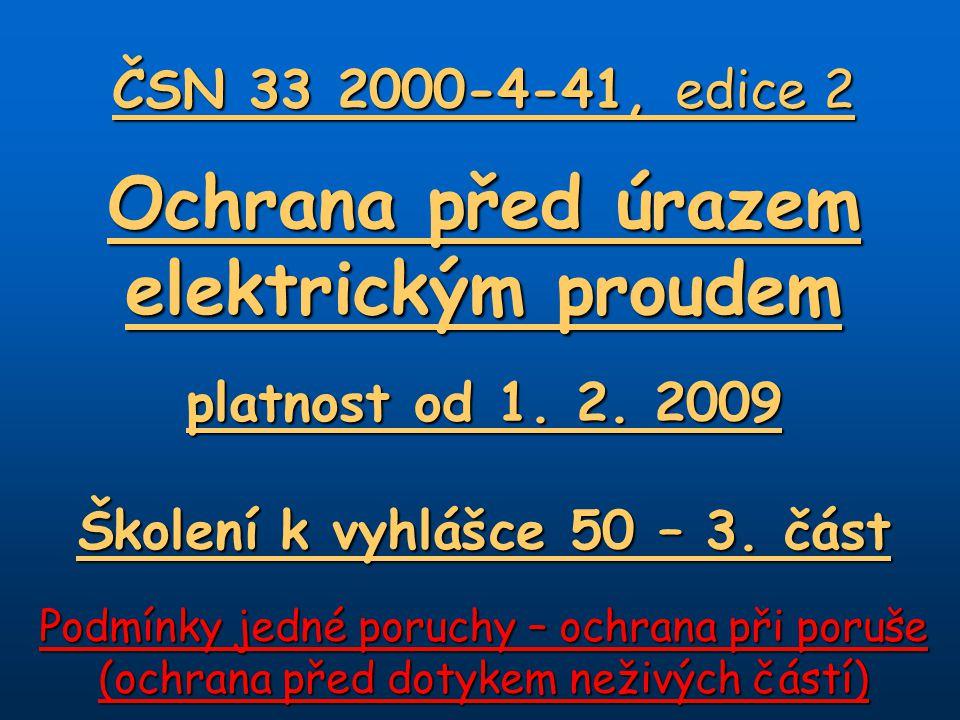 ČSN 33 2000-4-41, edice 2 Ochrana před úrazem elektrickým proudem platnost od 1.