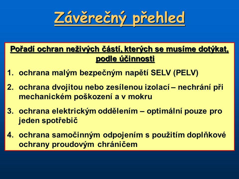 Závěrečný přehled Pořadí ochran neživých částí, kterých se musíme dotýkat, podle účinnosti. 1. ochrana malým bezpečným napětí SELV (PELV)