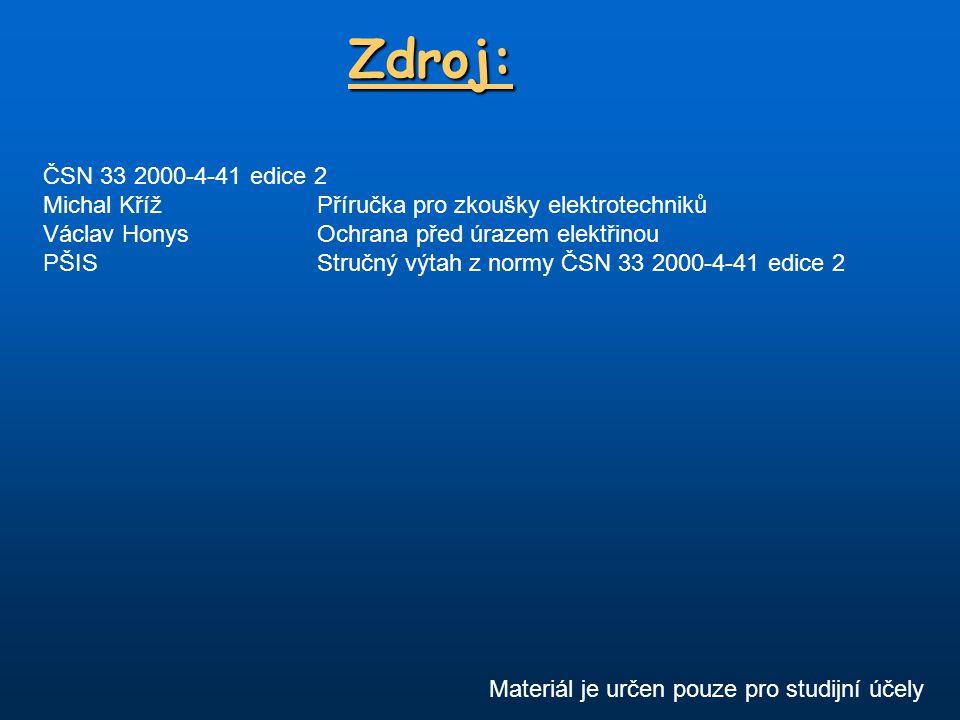 Zdroj: ČSN 33 2000-4-41 edice 2. Michal Kříž Příručka pro zkoušky elektrotechniků. Václav Honys Ochrana před úrazem elektřinou.
