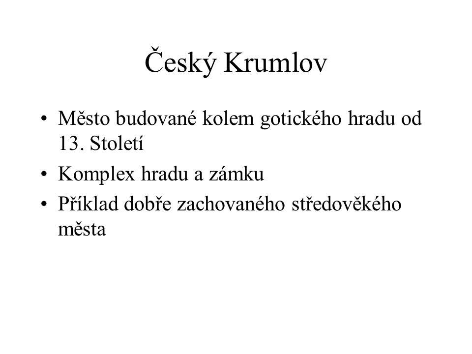 Český Krumlov Město budované kolem gotického hradu od 13. Století