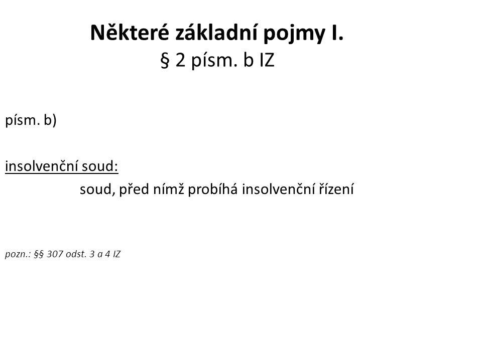 Některé základní pojmy I. § 2 písm. b IZ