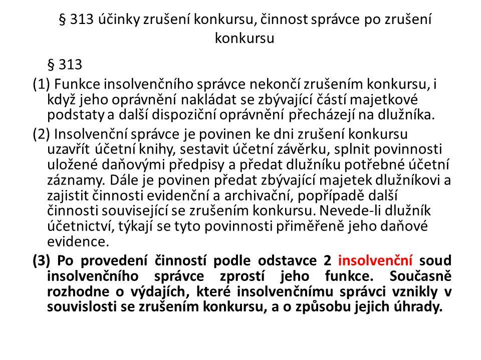 § 313 účinky zrušení konkursu, činnost správce po zrušení konkursu