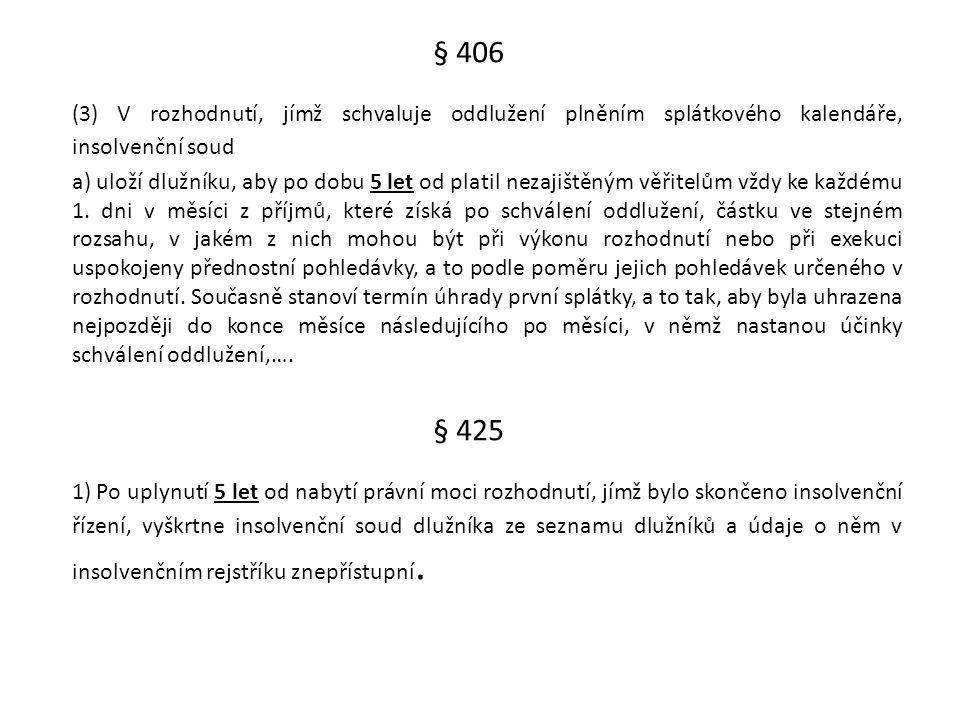 § 406 (3) V rozhodnutí, jímž schvaluje oddlužení plněním splátkového kalendáře, insolvenční soud.