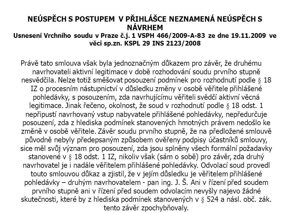 NEÚSPĚCH S POSTUPEM V PŘIHLÁŠCE NEZNAMENÁ NEÚSPĚCH S NÁVRHEM Usnesení Vrchního soudu v Praze č.j. 1 VSPH 466/2009-A-83 ze dne 19.11.2009 ve věci sp.zn. KSPL 29 INS 2123/2008