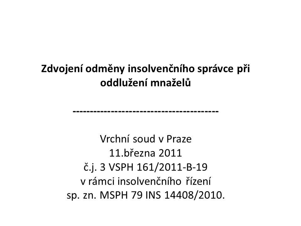 Zdvojení odměny insolvenčního správce při oddlužení mnaželů ----------------------------------------- Vrchní soud v Praze 11.března 2011 č.j.