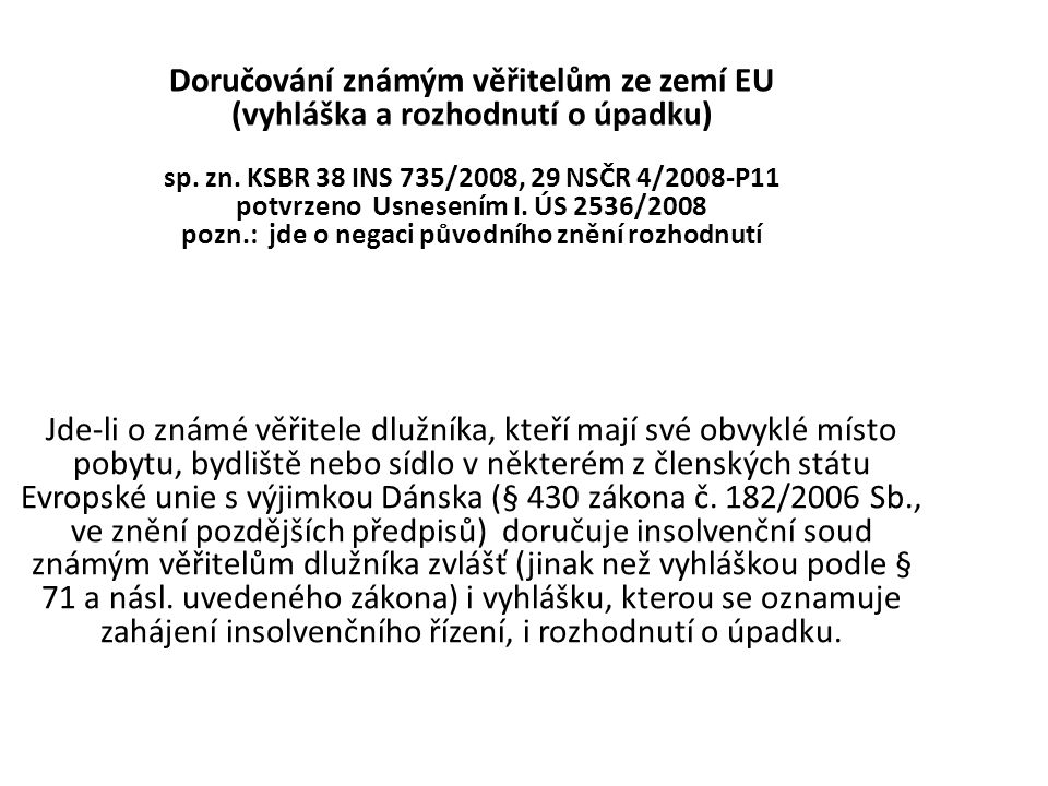 Doručování známým věřitelům ze zemí EU (vyhláška a rozhodnutí o úpadku) sp. zn. KSBR 38 INS 735/2008, 29 NSČR 4/2008-P11 potvrzeno Usnesením I. ÚS 2536/2008 pozn.: jde o negaci původního znění rozhodnutí