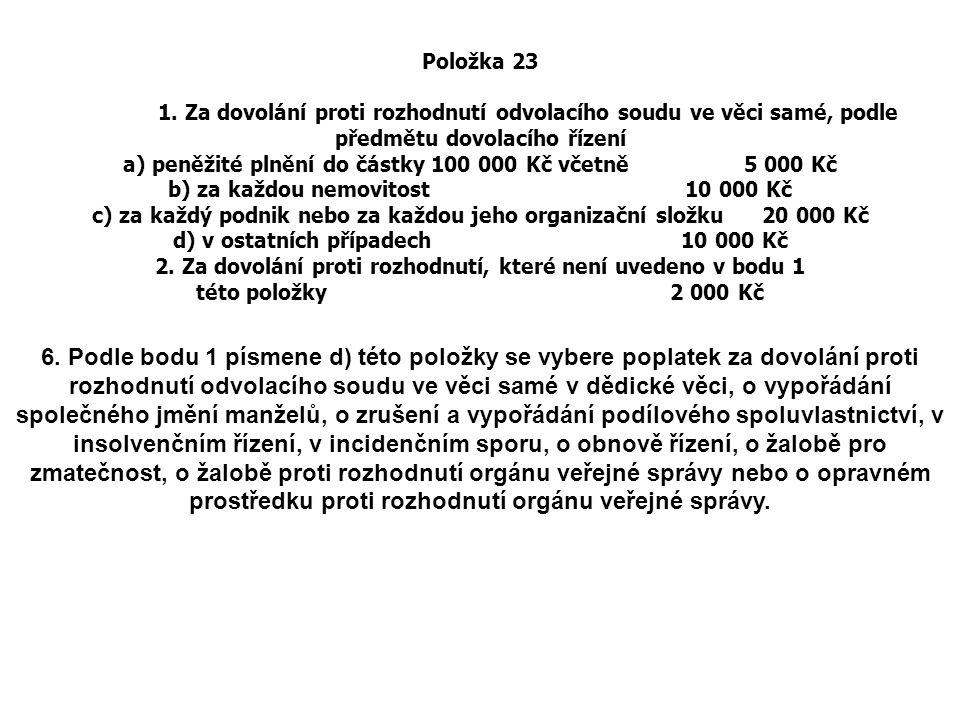 Položka 23 1. Za dovolání proti rozhodnutí odvolacího soudu ve věci samé, podle předmětu dovolacího řízení.