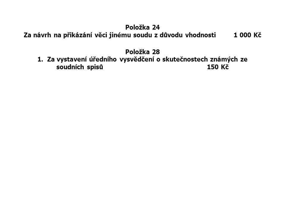 Za návrh na přikázání věci jinému soudu z důvodu vhodnosti 1 000 Kč