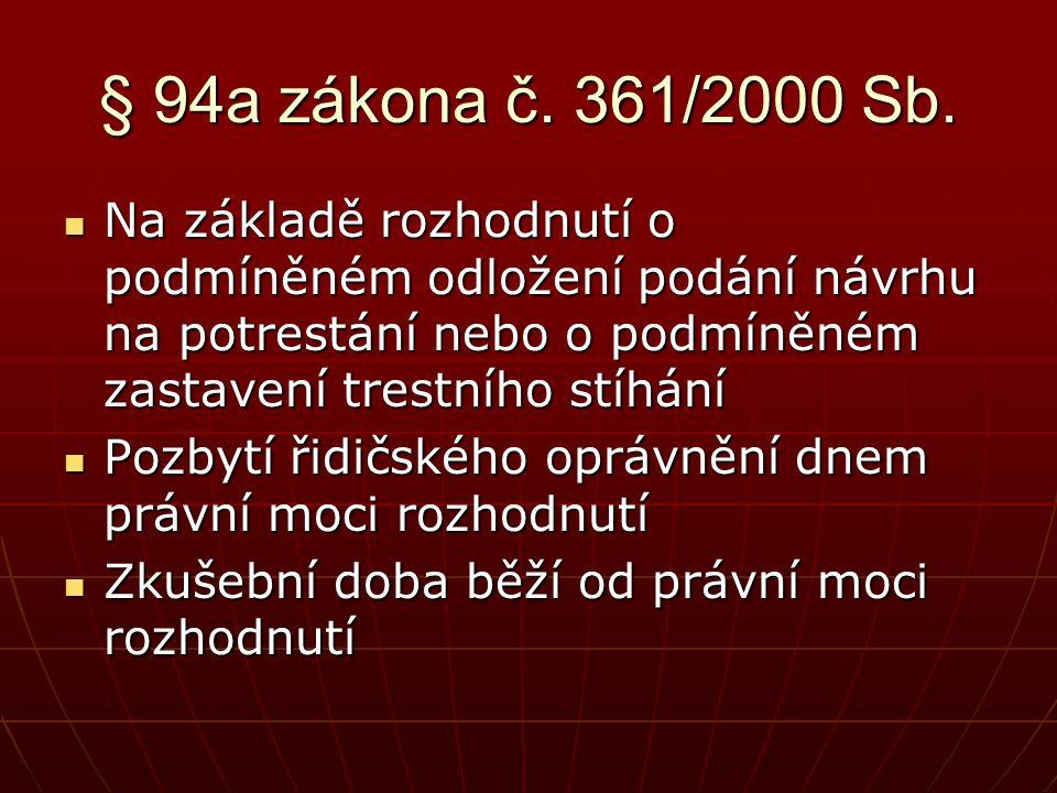 § 94a zákona č. 361/2000 Sb. Na základě rozhodnutí o podmíněném odložení podání návrhu na potrestání nebo o podmíněném zastavení trestního stíhání.