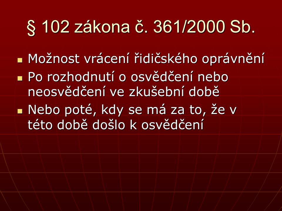 § 102 zákona č. 361/2000 Sb. Možnost vrácení řidičského oprávnění