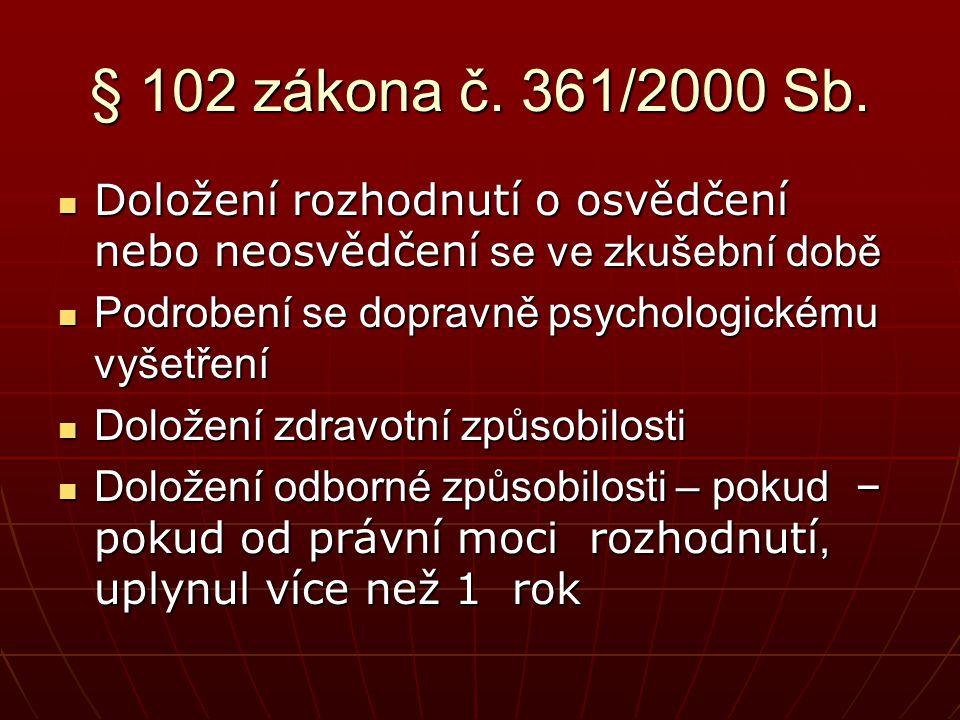 § 102 zákona č. 361/2000 Sb. Doložení rozhodnutí o osvědčení nebo neosvědčení se ve zkušební době. Podrobení se dopravně psychologickému vyšetření.
