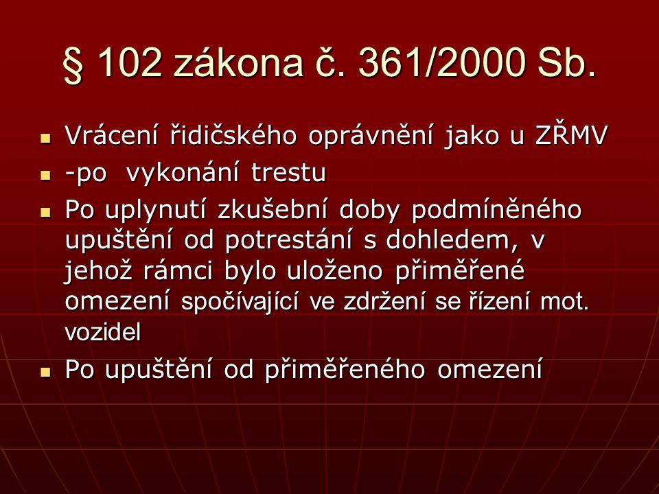 § 102 zákona č. 361/2000 Sb. Vrácení řidičského oprávnění jako u ZŘMV