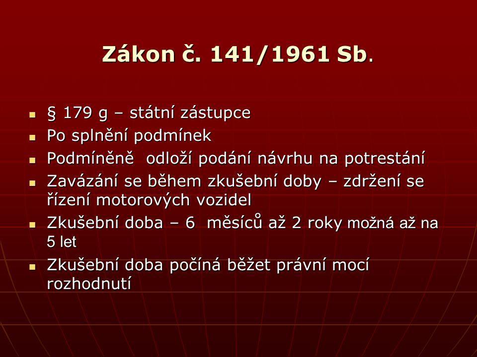 Zákon č. 141/1961 Sb. § 179 g – státní zástupce Po splnění podmínek