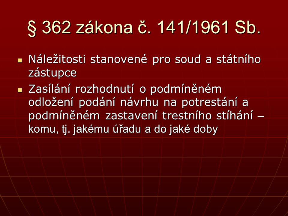 § 362 zákona č. 141/1961 Sb. Náležitosti stanovené pro soud a státního zástupce.