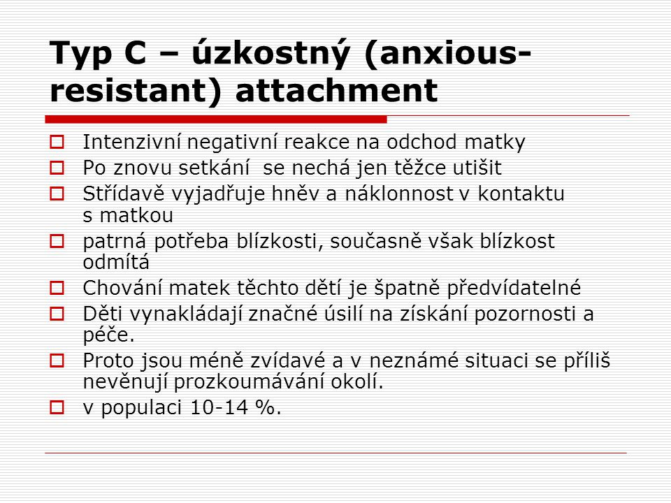 Typ C – úzkostný (anxious-resistant) attachment