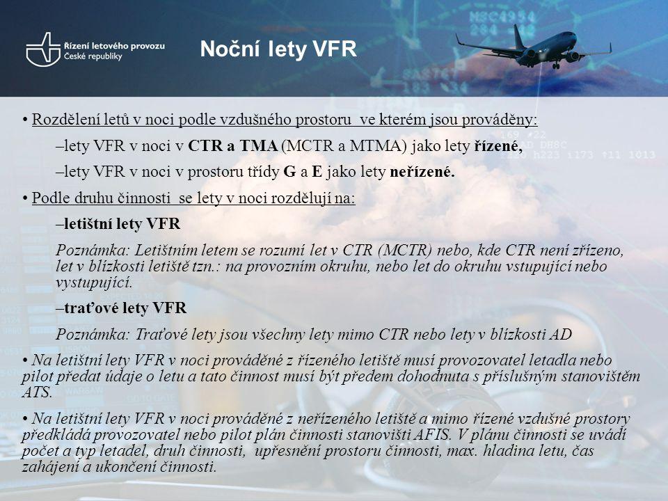 Noční lety VFR Rozdělení letů v noci podle vzdušného prostoru ve kterém jsou prováděny: lety VFR v noci v CTR a TMA (MCTR a MTMA) jako lety řízené,