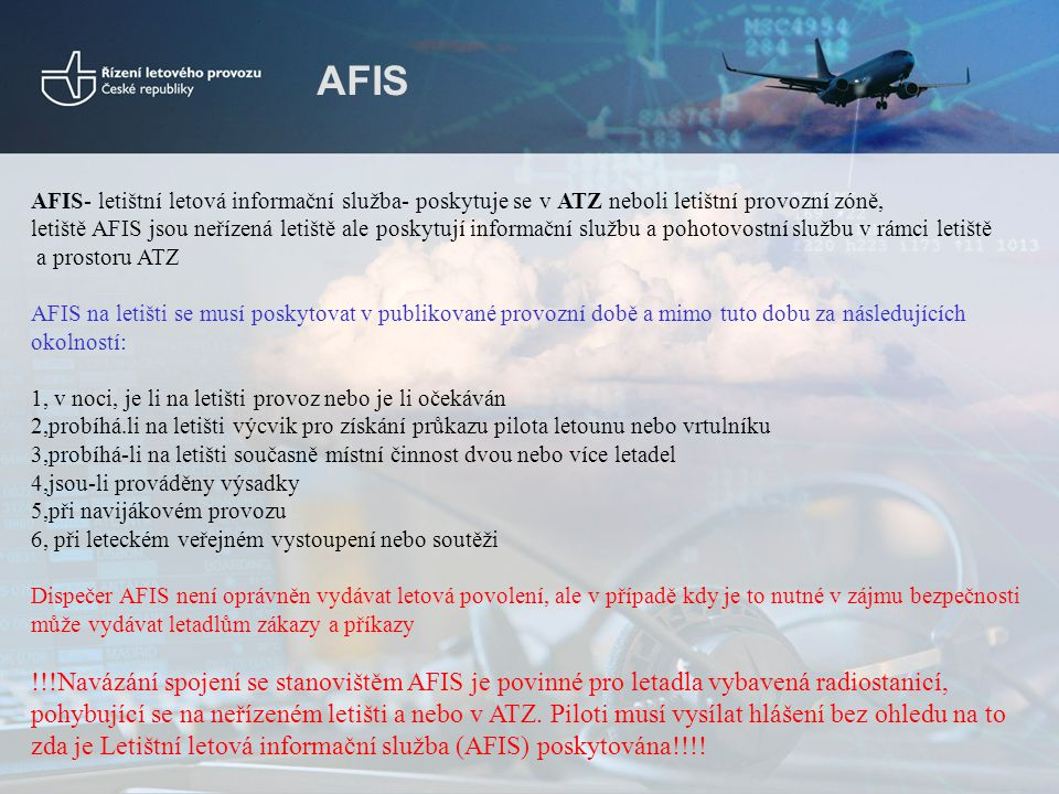 AFIS AFIS- letištní letová informační služba- poskytuje se v ATZ neboli letištní provozní zóně,