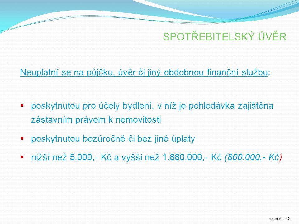 SPOTŘEBITELSKÝ ÚVĚR Neuplatní se na půjčku, úvěr či jiný obdobnou finanční službu:
