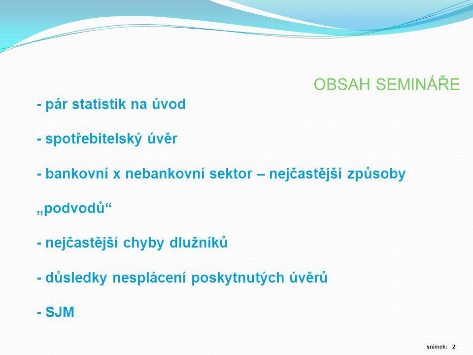 OBSAH SEMINÁŘE - pár statistik na úvod - spotřebitelský úvěr