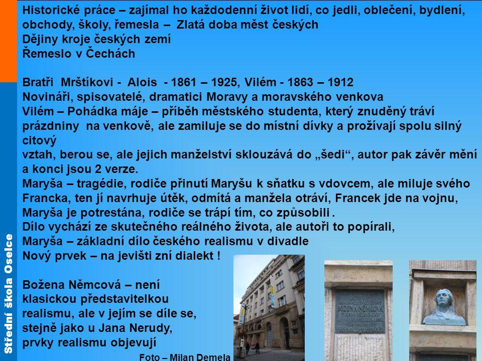 Historické práce – zajímal ho každodenní život lidí, co jedli, oblečení, bydlení, obchody, školy, řemesla – Zlatá doba měst českých