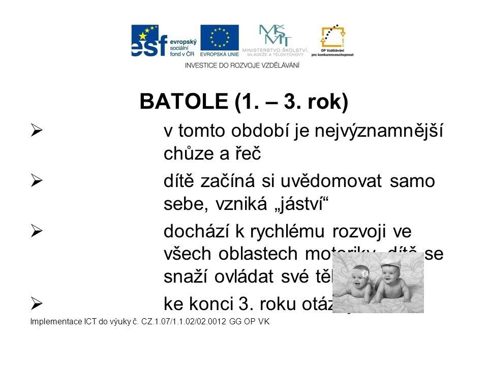 BATOLE (1. – 3. rok) v tomto období je nejvýznamnější chůze a řeč