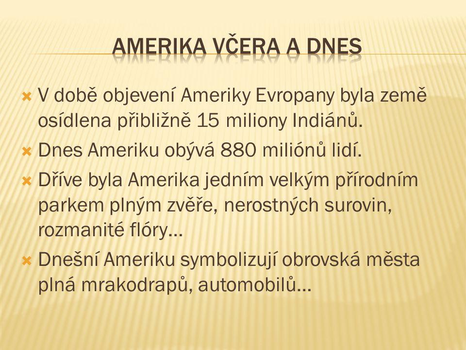 amerika včera a dnes V době objevení Ameriky Evropany byla země osídlena přibližně 15 miliony Indiánů.