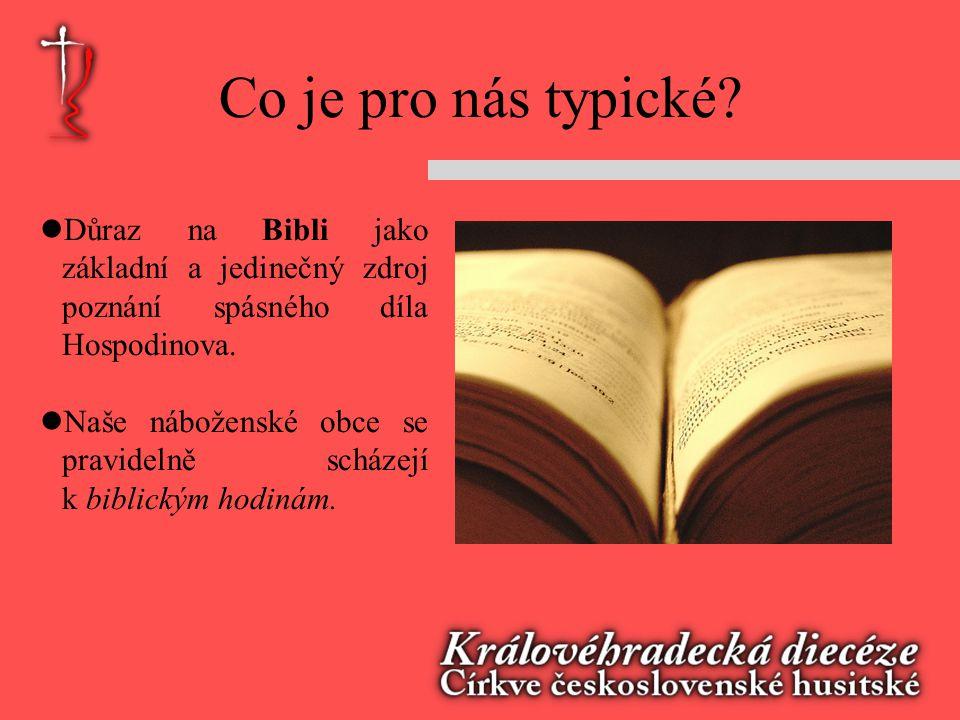 Co je pro nás typické Důraz na Bibli jako základní a jedinečný zdroj poznání spásného díla Hospodinova.