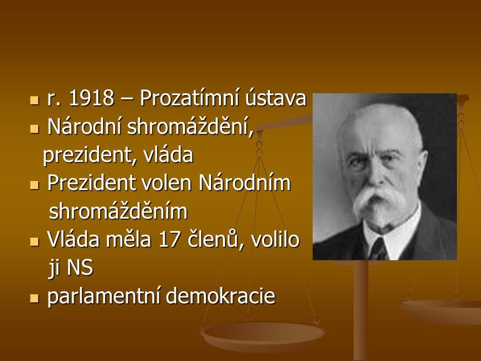r. 1918 – Prozatímní ústava Národní shromáždění, prezident, vláda. Prezident volen Národním. shromážděním.